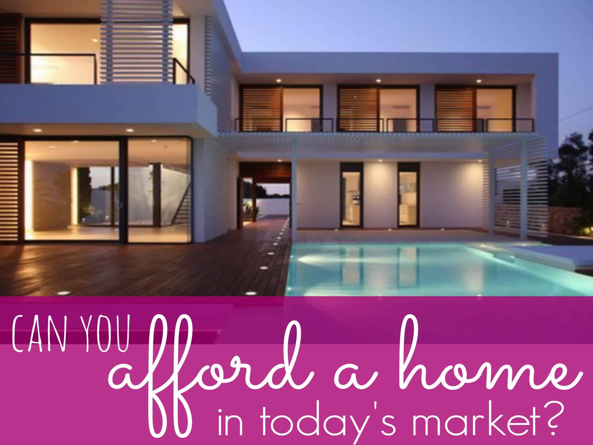 Can You Afford A Home In Today's Market?