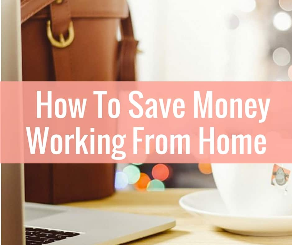 5 Ways I Plan To Work From Home And Save Money