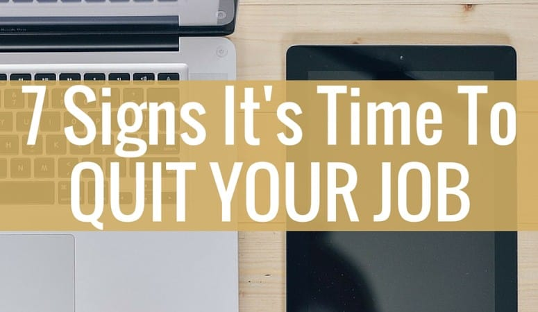 Are you totally over your job? Here are 7 signs it's time to quit your job.