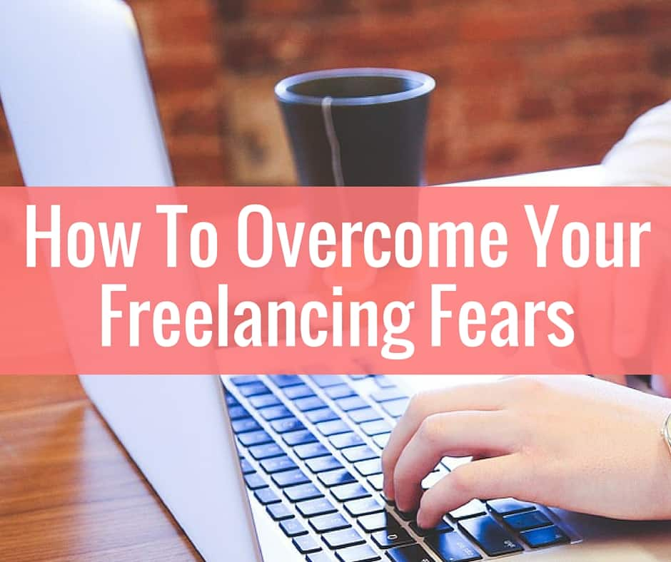 How To Overcome Freelancing Fear