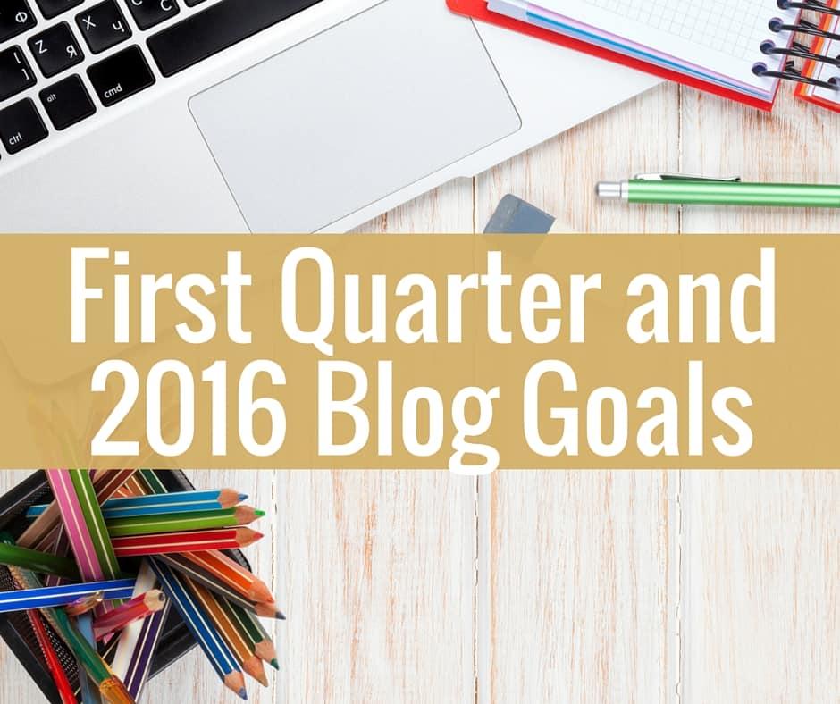 First Quarter Goals and Overall 2016 Goals