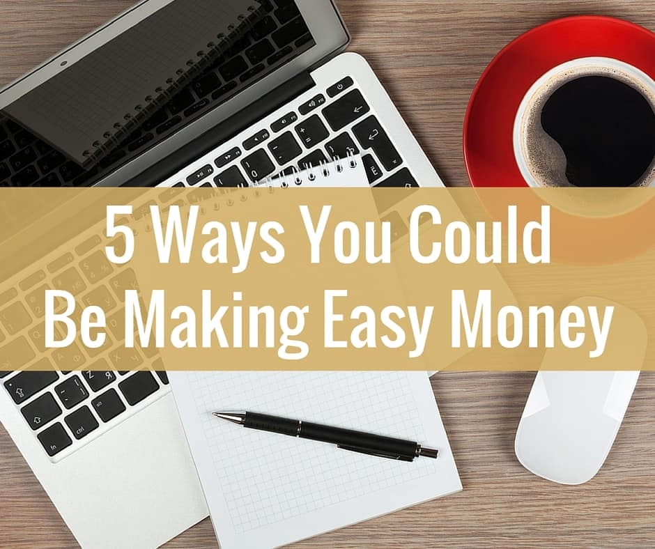 5 Easy Ways You Can Make Money Today