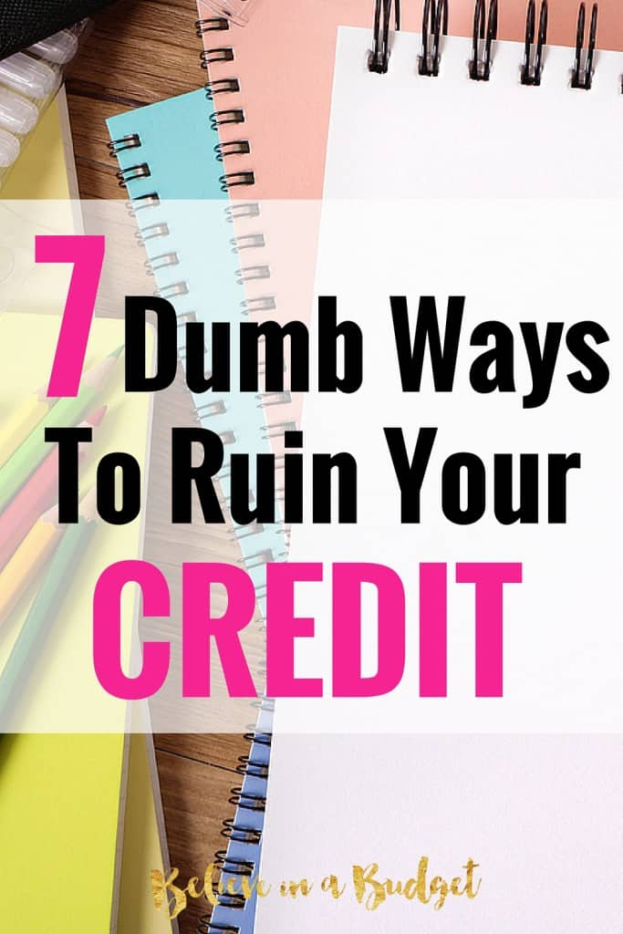 There are so many dumb ways to ruin your credit. Don't make these 7 mistakes with your credit score!