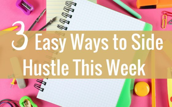 3 Easy Ways to Side Hustle This Week