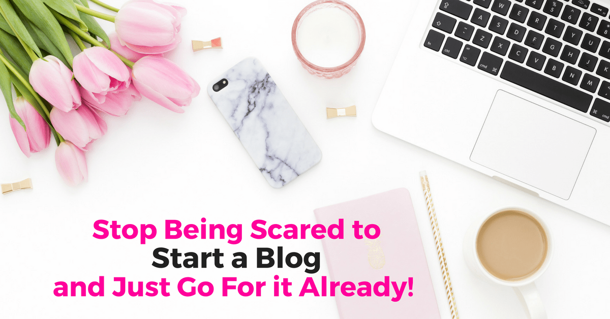 Why You Should Stop Being Scared to Start a Blog