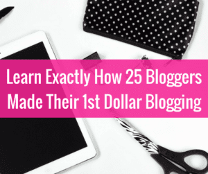 25 Bloggers Share How They Made Their First Dollar Blogging